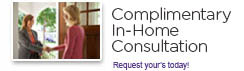 Complimentary In-Home Consultation. Request your's today!